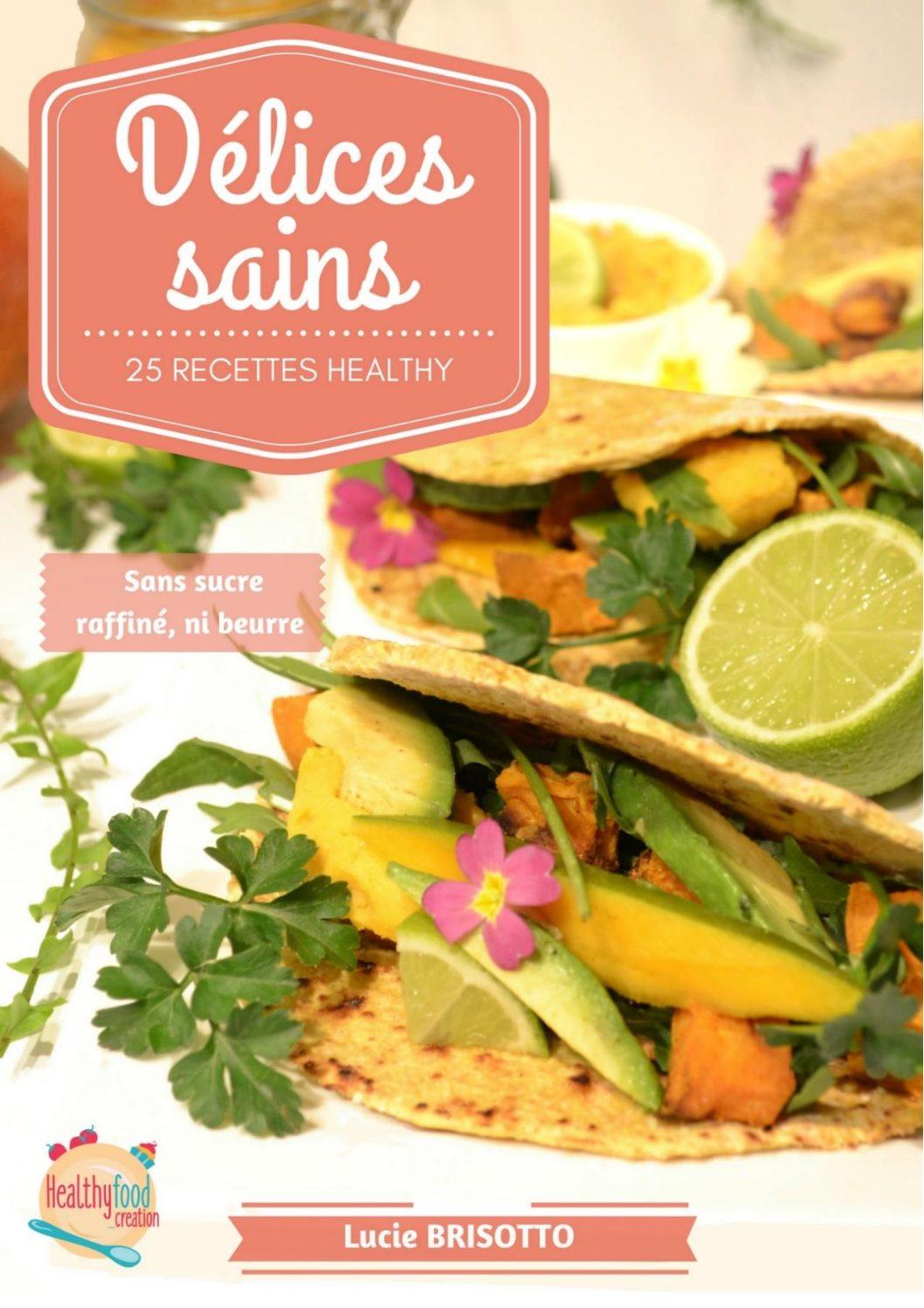 DELICES SAINS \u2013 25 recettes healthy inédites